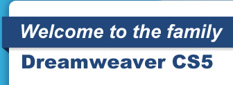 Welcome to the family Dreamweaver CS5
